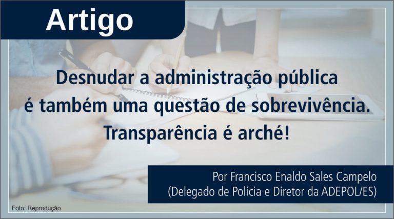 DESNUDAR A ADMINISTRAÇÃO PÚBLICA É TAMBÉM UMA QUESTÃO DE SOBREVIVÊNCIA. TRANSPARÊNCIA É ARCHÉ!